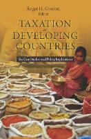 Taxation in Developing Countries: Six Case Studies and Policy Implications - Initiative for Policy Dialogue at Columbia: Challenges in Development and Globalization (Hardback)