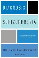Diagnosis: Schizophrenia: A Comprehensive Resource for Consumers, Families, and Helping Professionals (Hardback)