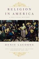 Religion in America: A Political History - Religion, Culture, and Public Life (Paperback)
