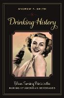Drinking History: Fifteen Turning Points in the Making of American Beverages - Arts and Traditions of the Table: Perspectives on Culinary History (Paperback)