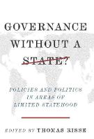 Governance Without a State?: Policies and Politics in Areas of Limited Statehood (Hardback)