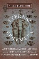 Eternal Ephemera: Adaptation and the Origin of Species from the Nineteenth Century Through Punctuated Equilibria and Beyond (Hardback)