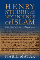 Henry Stubbe and the Beginnings of Islam: The Originall & Progress of Mahometanism (Hardback)