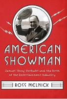 """American Showman: Samuel """"Roxy"""" Rothafel and the Birth of the Entertainment Industry, 1908-1935 - Film and Culture Series (Hardback)"""