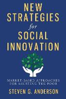 New Strategies for Social Innovation: Market-Based Approaches for Assisting the Poor (Hardback)