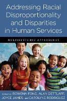 Addressing Racial Disproportionality and Disparities in Human Services: Multisystemic Approaches (Hardback)