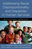 Addressing Racial Disproportionality and Disparities in Human Services: Multisystemic Approaches (Paperback)