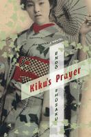 Kiku's Prayer: A Novel - Weatherhead Books on Asia (Hardback)