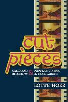 Cut-Pieces: Celluloid Obscenity and Popular Cinema in Bangladesh - South Asia Across the Disciplines (Hardback)