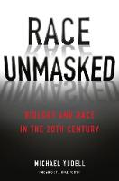 Race Unmasked: Biology and Race in the Twentieth Century - Race, Inequality, and Health 6 (Hardback)