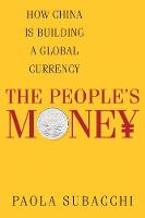 The People's Money: How China Is Building a Global Currency (Hardback)
