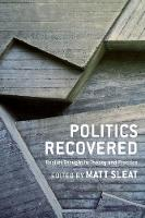 Politics Recovered: Realist Thought in Theory and Practice (Hardback)
