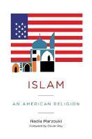 Islam: An American Religion - Religion, Culture, and Public Life 27 (Hardback)