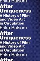 After Uniqueness: A History of Film and Video Art in Circulation - Film and Culture Series (Hardback)