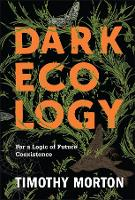 Dark Ecology: For a Logic of Future Coexistence - The Wellek Library Lectures (Hardback)