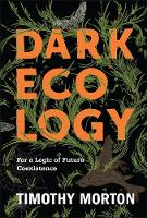Dark Ecology: For a Logic of Future Coexistence - The Wellek Library Lectures (Paperback)