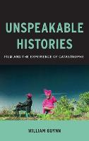 Unspeakable Histories: Film and the Experience of Catastrophe - Film and Culture Series (Hardback)