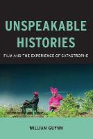 Unspeakable Histories: Film and the Experience of Catastrophe - Film and Culture Series (Paperback)
