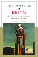 The Politics of Being: The Political Thought of Martin Heidegger (Hardback)