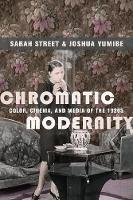 Chromatic Modernity: Color, Cinema, and Media of the 1920s - Film and Culture Series (Hardback)