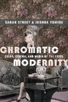 Chromatic Modernity: Color, Cinema, and Media of the 1920s - Film and Culture Series (Paperback)