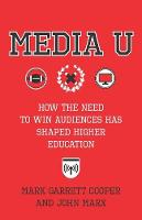 Media U: How the Need to Win Audiences Has Shaped Higher Education (Hardback)