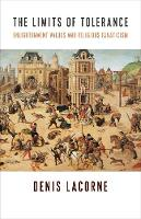 The Limits of Tolerance: Enlightenment Values and Religious Fanaticism - Religion, Culture, and Public Life 38 (Hardback)