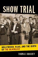 Show Trial: Hollywood, HUAC, and the Birth of the Blacklist - Film and Culture Series (Hardback)