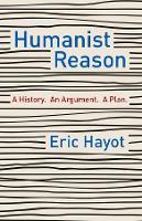 Humanist Reason: A History. An Argument. A Plan (Hardback)