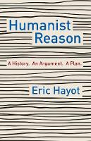 Humanist Reason: A History. An Argument. A Plan (Paperback)