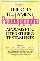 The Old Testament Pseudepigrapha: Apocalyptic Literature and Testaments v. 1 (Hardback)