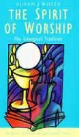 The Spirit of Worship: The Liturgical Tradition - Traditions of Christian Spirituality (Paperback)