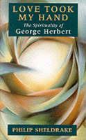 Love Took My Hand: The Spirituality of George Herbert (Paperback)
