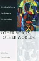 Other Voices, Other Worlds: The Global Church Speaks Out on Homosexuality (Paperback)