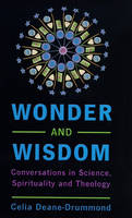 Wonder and Wisdom: Conversations in Science, Spirituality and Theology (Paperback)