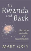 To Rwanda and Back: Liberation Spirituality and Reconciliation (Paperback)