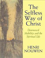 The Selfless Way of Christ: Downward Mobility and the Spiritual Life (Paperback)