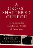 Cross-shattered Church: Reclaiming the Theological Heart of Preaching (Paperback)