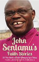 John Sentamu's Faith Stories: 20 True Stories of Faith Changing Lives Today (Paperback)