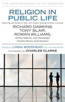 Religion in Public Life: Debating Ethics and Faith with Leading Thinkers and Public Figures - The Westminster Faith Debates (Paperback)