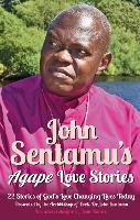 John Sentamu's Agape Love Stories: 22 Stories of God's Love Changing Lives Today (Paperback)