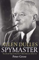 Allen Dulles: Spymaster