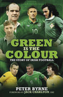 Green is the Colour: The Story of Irish Football (Paperback)