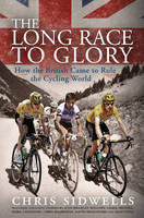 The Long Race to Glory: How the British Came to Rule the Cycling World (Hardback)