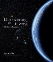 Discovering the Universe: The Story of Astronomy (Hardback)