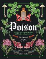 Poison: The History of Potions, Powders and Murderous Practitioners (Hardback)