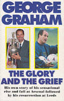 The Glory and the Grief: The Life of George Graham (Paperback)