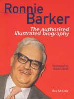 Ronnie Barker: The Authorised Illustrated Biography (Hardback)