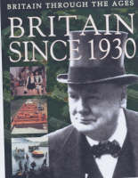 Britain since 1930 - Britain Through the Ages S. (Paperback)