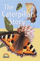 The Caterpillar Story - Rainbows Nature S. (Paperback)